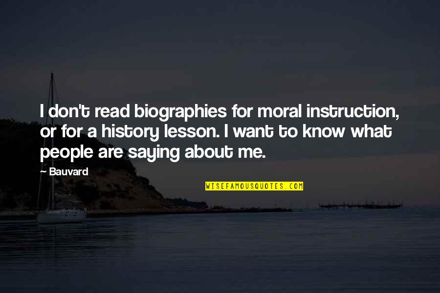 Biographies Quotes By Bauvard: I don't read biographies for moral instruction, or