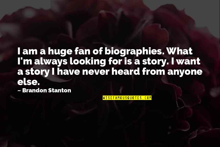 Biographies Quotes By Brandon Stanton: I am a huge fan of biographies. What