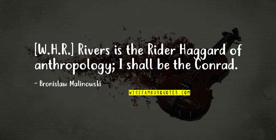 Biographies Quotes By Bronislaw Malinowski: [W.H.R.] Rivers is the Rider Haggard of anthropology;