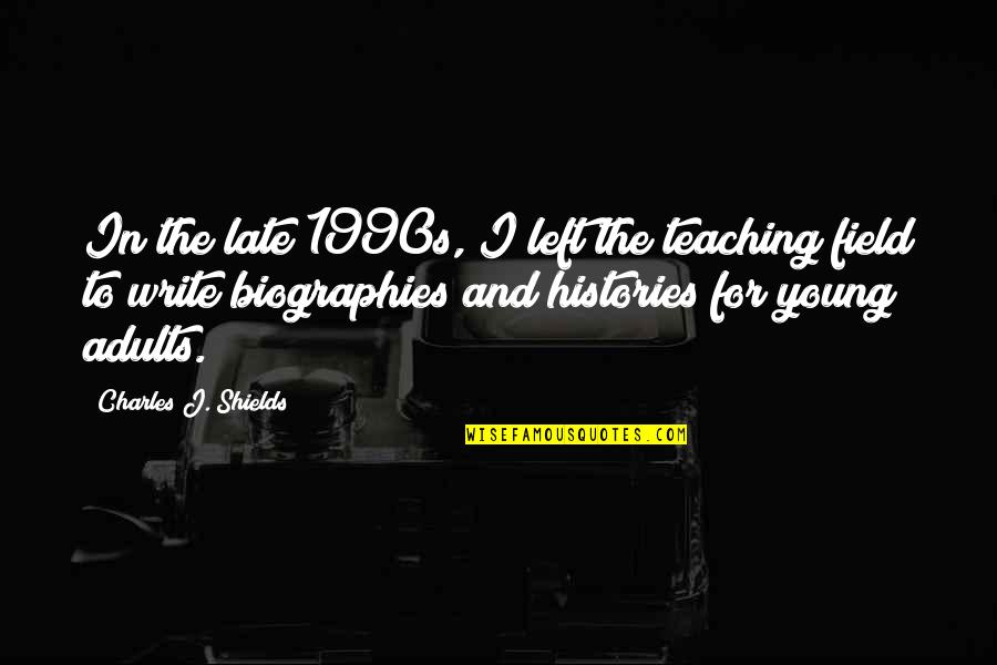 Biographies Quotes By Charles J. Shields: In the late 1990s, I left the teaching