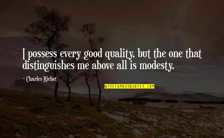 Biographies Quotes By Charles Richet: I possess every good quality, but the one