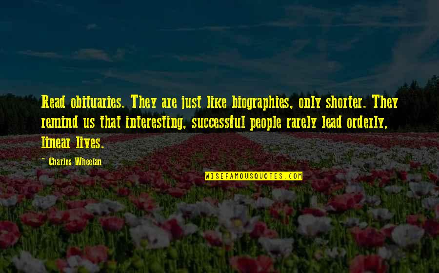 Biographies Quotes By Charles Wheelan: Read obituaries. They are just like biographies, only