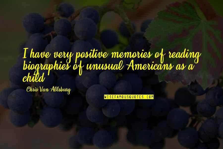 Biographies Quotes By Chris Van Allsburg: I have very positive memories of reading biographies