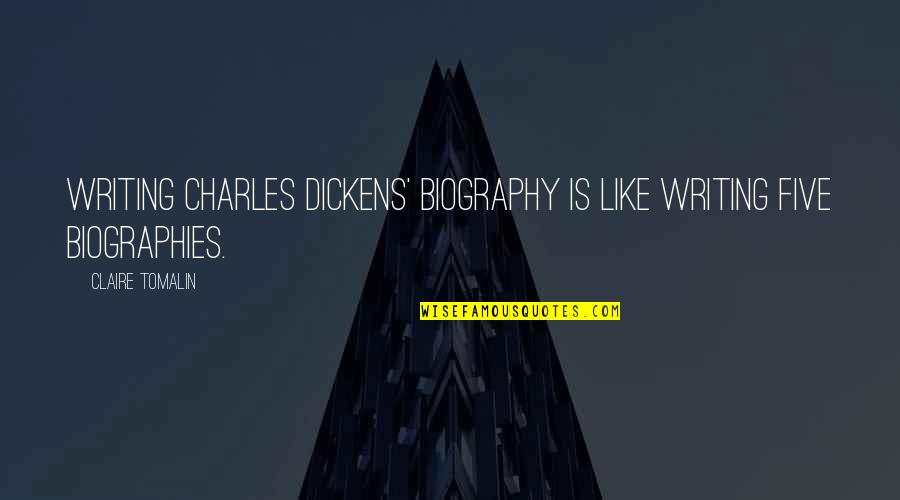 Biographies Quotes By Claire Tomalin: Writing Charles Dickens' biography is like writing five