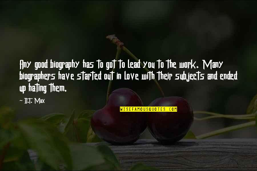 Biographies Quotes By D.T. Max: Any good biography has to got to lead