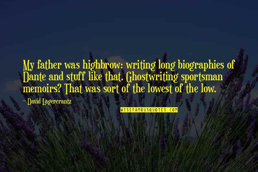 Biographies Quotes By David Lagercrantz: My father was highbrow: writing long biographies of