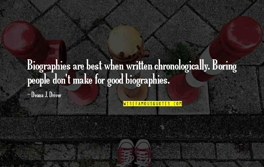 Biographies Quotes By Deana J. Driver: Biographies are best when written chronologically. Boring people