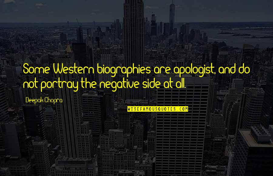 Biographies Quotes By Deepak Chopra: Some Western biographies are apologist, and do not