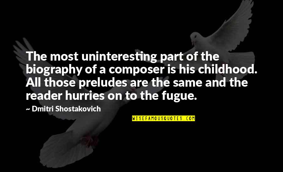 Biographies Quotes By Dmitri Shostakovich: The most uninteresting part of the biography of