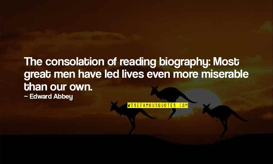 Biographies Quotes By Edward Abbey: The consolation of reading biography: Most great men