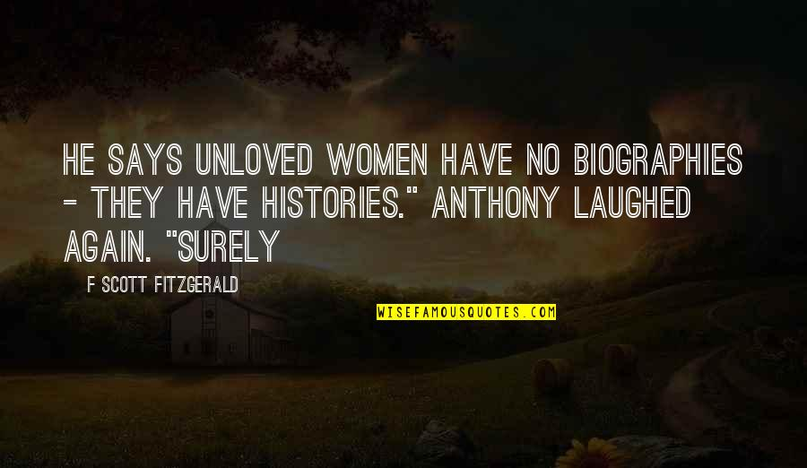 Biographies Quotes By F Scott Fitzgerald: He says unloved women have no biographies -