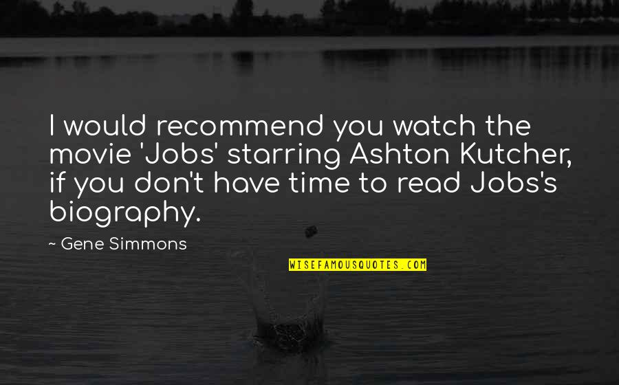 Biographies Quotes By Gene Simmons: I would recommend you watch the movie 'Jobs'