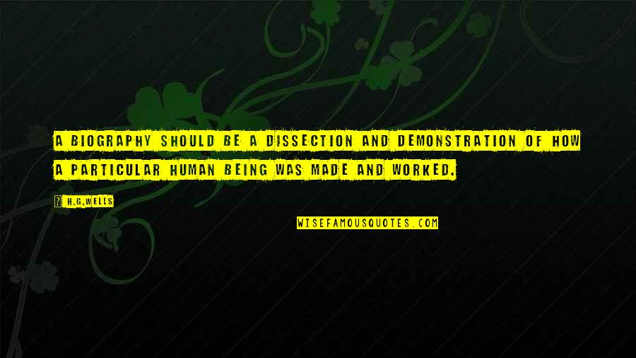 Biographies Quotes By H.G.Wells: A biography should be a dissection and demonstration