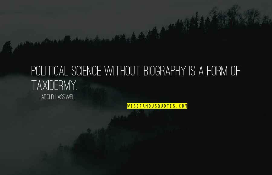 Biographies Quotes By Harold Lasswell: Political science without biography is a form of