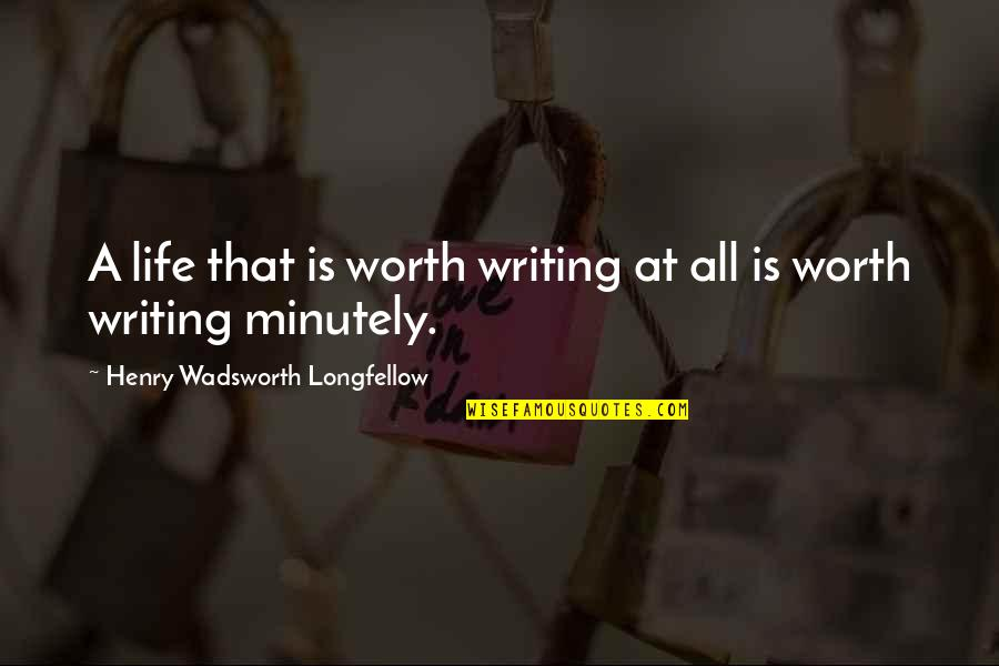 Biographies Quotes By Henry Wadsworth Longfellow: A life that is worth writing at all