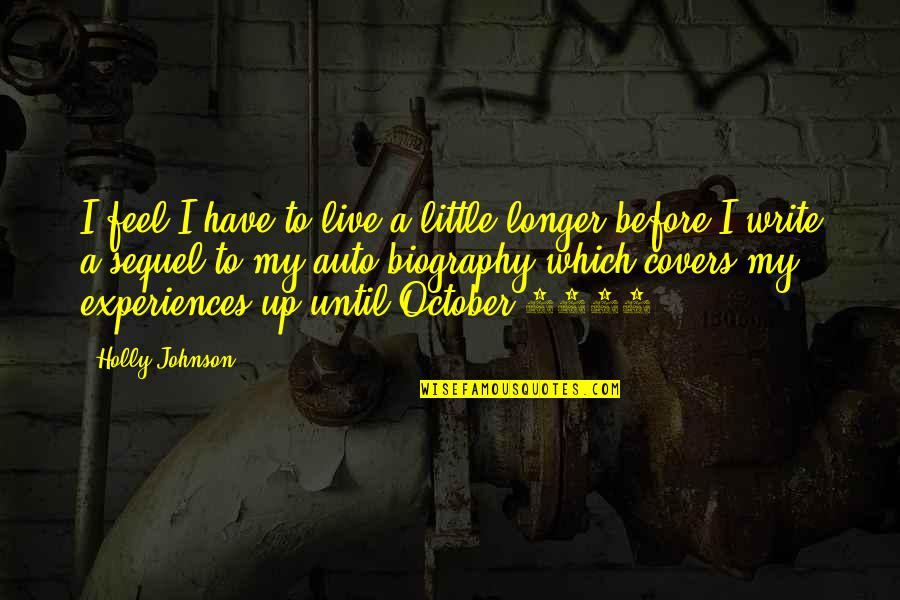 Biographies Quotes By Holly Johnson: I feel I have to live a little