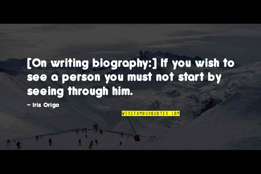 Biographies Quotes By Iris Origo: [On writing biography:] If you wish to see