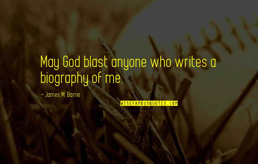 Biographies Quotes By James M. Barrie: May God blast anyone who writes a biography