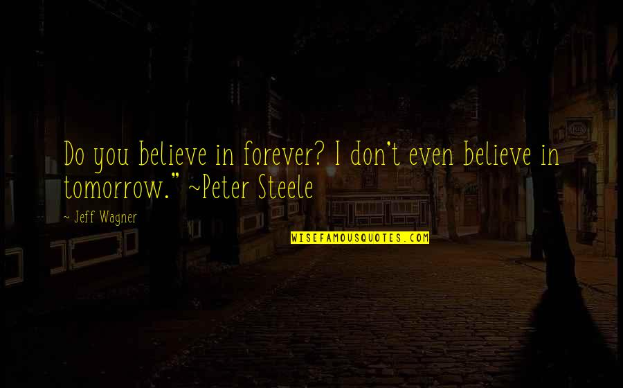 Biographies Quotes By Jeff Wagner: Do you believe in forever? I don't even