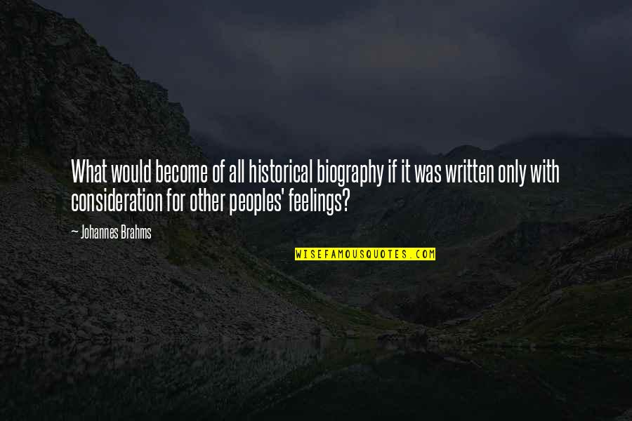 Biographies Quotes By Johannes Brahms: What would become of all historical biography if