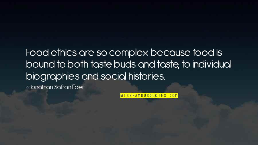 Biographies Quotes By Jonathan Safran Foer: Food ethics are so complex because food is