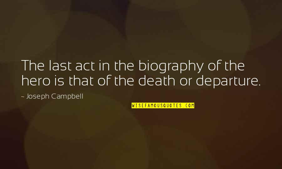 Biographies Quotes By Joseph Campbell: The last act in the biography of the
