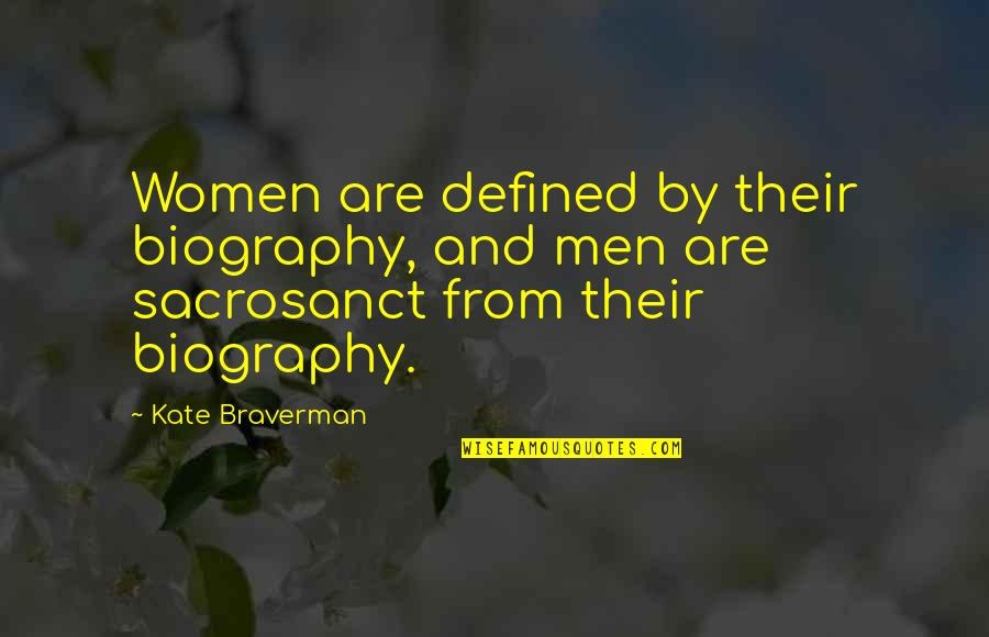 Biographies Quotes By Kate Braverman: Women are defined by their biography, and men