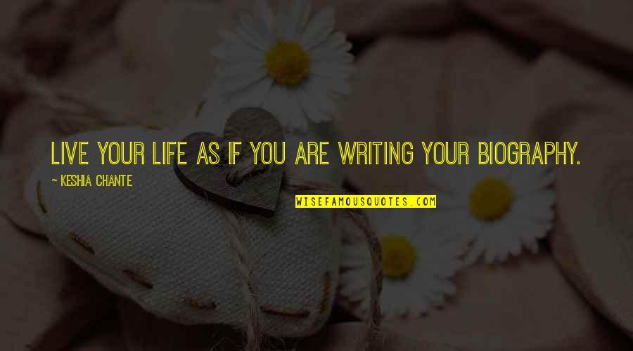 Biographies Quotes By Keshia Chante: Live your life as if you are writing