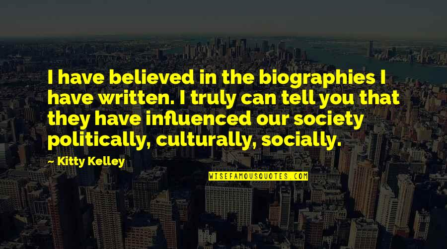 Biographies Quotes By Kitty Kelley: I have believed in the biographies I have