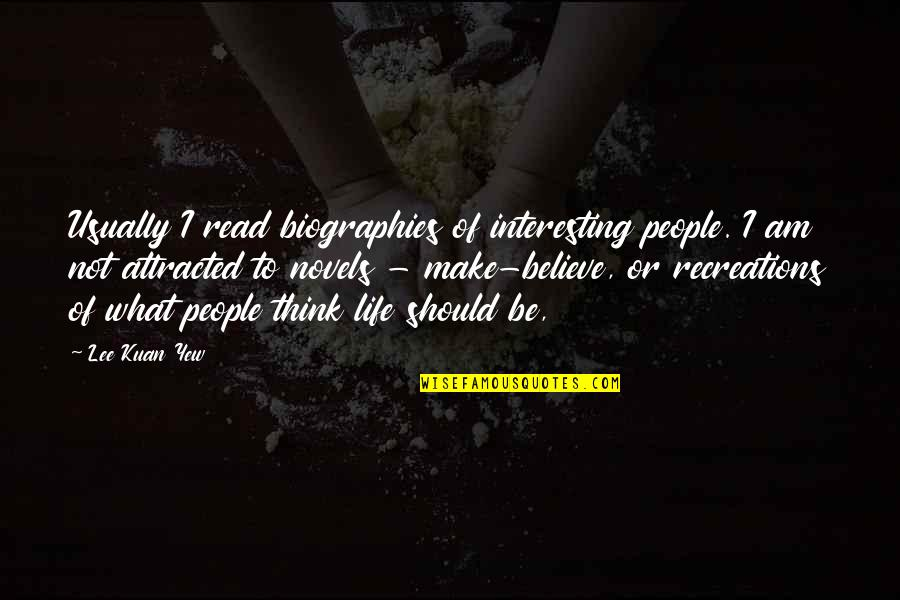 Biographies Quotes By Lee Kuan Yew: Usually I read biographies of interesting people. I