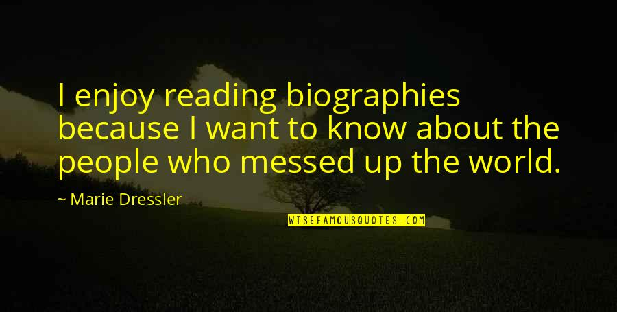 Biographies Quotes By Marie Dressler: I enjoy reading biographies because I want to
