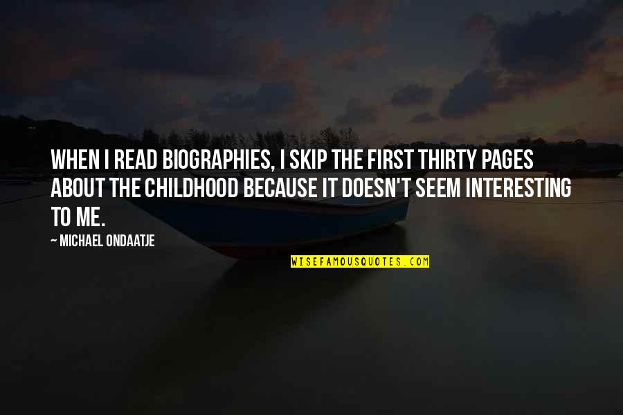 Biographies Quotes By Michael Ondaatje: When I read biographies, I skip the first