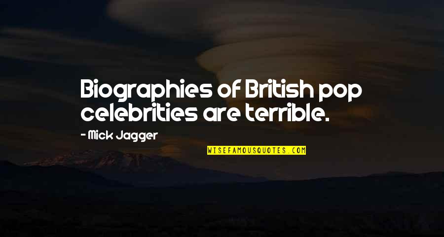 Biographies Quotes By Mick Jagger: Biographies of British pop celebrities are terrible.