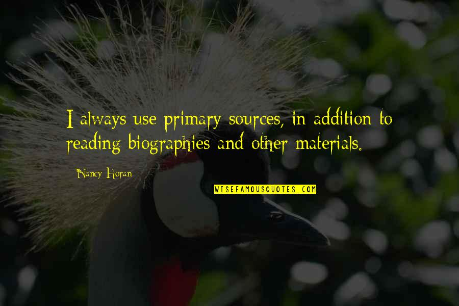 Biographies Quotes By Nancy Horan: I always use primary sources, in addition to