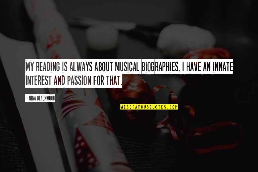 Biographies Quotes By Nina Blackwood: My reading is always about musical biographies. I