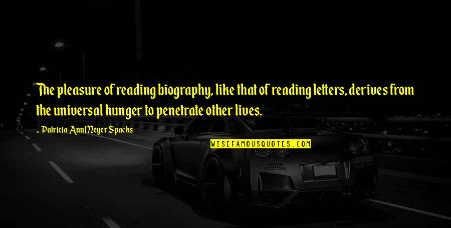 Biographies Quotes By Patricia Ann Meyer Spacks: The pleasure of reading biography, like that of
