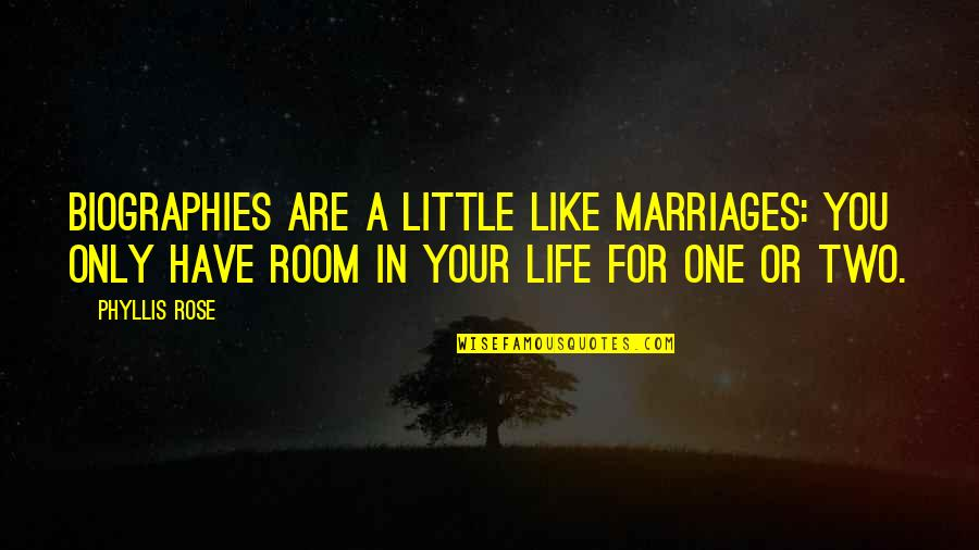 Biographies Quotes By Phyllis Rose: Biographies are a little like marriages: You only