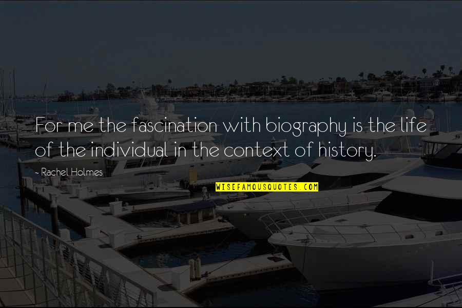 Biographies Quotes By Rachel Holmes: For me the fascination with biography is the