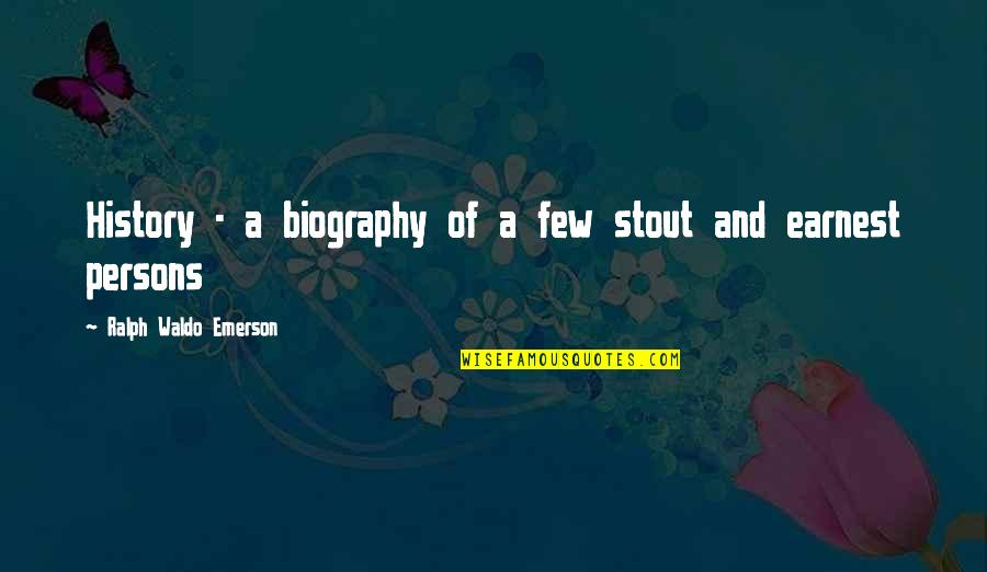 Biographies Quotes By Ralph Waldo Emerson: History - a biography of a few stout