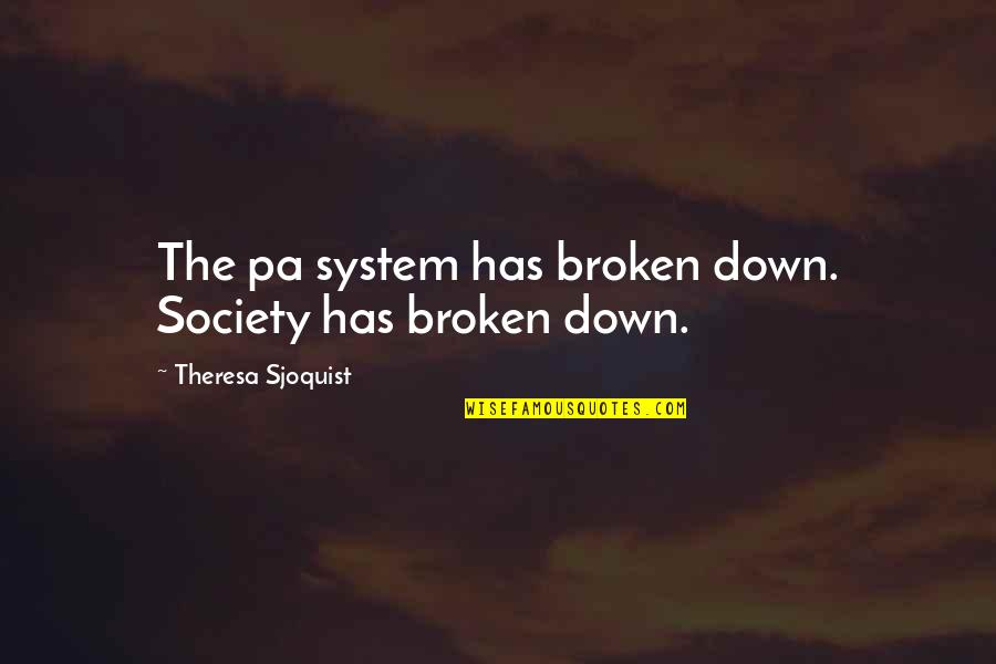 Biographies Quotes By Theresa Sjoquist: The pa system has broken down. Society has
