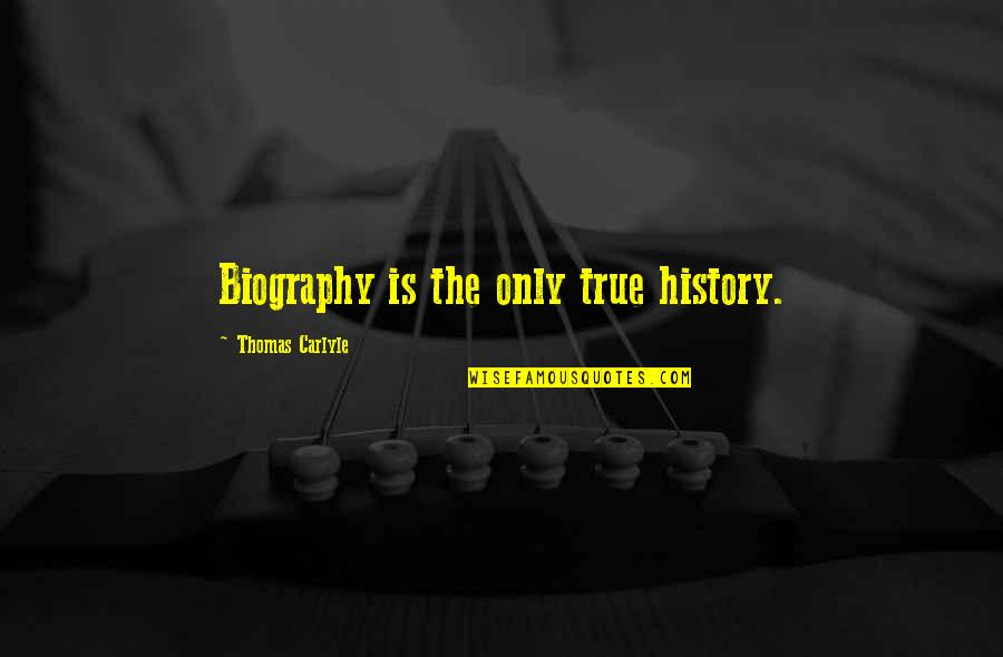 Biographies Quotes By Thomas Carlyle: Biography is the only true history.