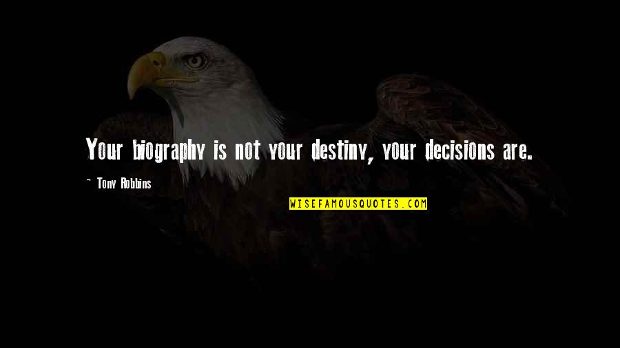 Biographies Quotes By Tony Robbins: Your biography is not your destiny, your decisions