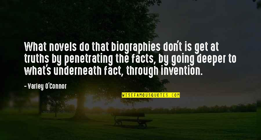 Biographies Quotes By Varley O'Connor: What novels do that biographies don't is get