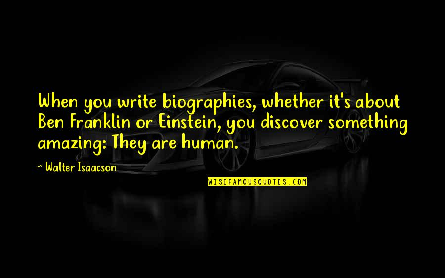 Biographies Quotes By Walter Isaacson: When you write biographies, whether it's about Ben