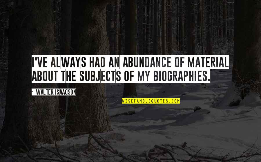 Biographies Quotes By Walter Isaacson: I've always had an abundance of material about