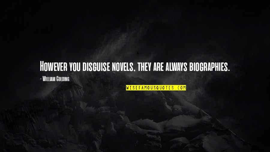 Biographies Quotes By William Golding: However you disguise novels, they are always biographies.