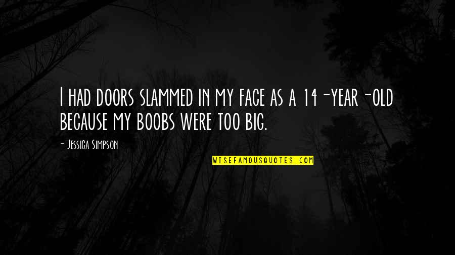 Biology Funny Quotes By Jessica Simpson: I had doors slammed in my face as
