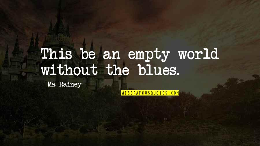 Biology Funny Quotes By Ma Rainey: This be an empty world without the blues.