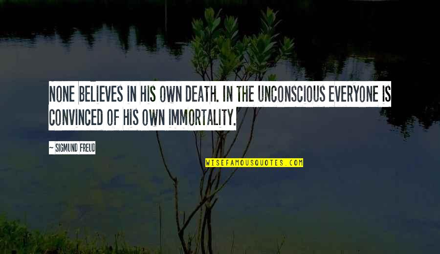 Biology Funny Quotes By Sigmund Freud: None believes in his own death. In the