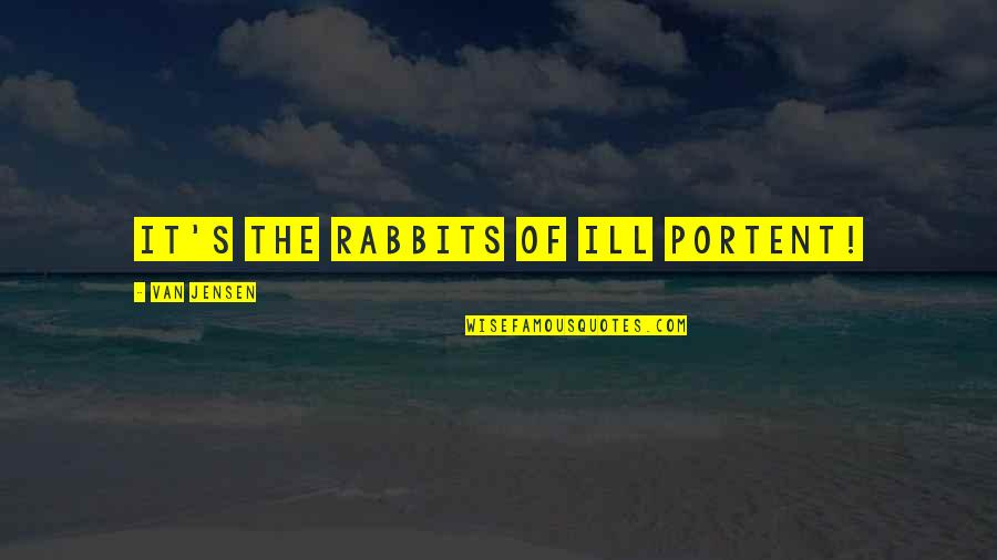 Biology Funny Quotes By Van Jensen: It's the rabbits of ill portent!